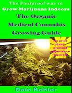 Foolproof Way to Grow Marijuana Indoors : The Organic Medical Cannabis Growing Guide