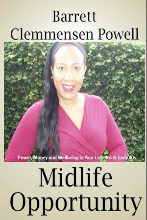 Midlife Opportunity: Power, Money and Wellbeing in Your Late 30s & Early 40s