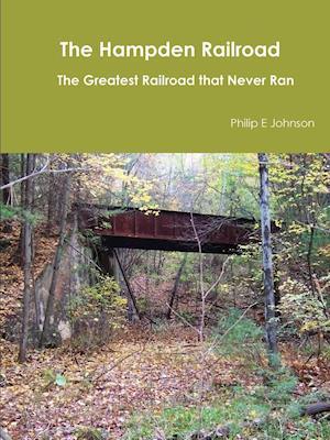 The Hampden Railroad -- The Greatest Railroad That Never Ran