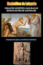 Criacao Genetica das Racas Humanas pelos Anunnaki af Maximillien De Lafayette