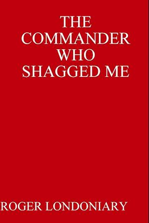 THE COMMANDER WHO SHAGGED ME