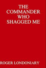 THE COMMANDER WHO SHAGGED ME af Roger Londoniary