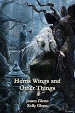 Horns Wings and Other Things af James Glenn, Kelly Glenn