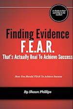 F.E.A.R. Finding Evidence That's Actually Real to Achieve Success