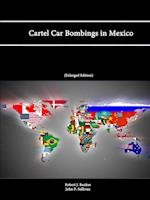 Cartel Car Bombings in Mexico af Strategic Studies Institute, Robert J. Bunker, John P. Sullivan