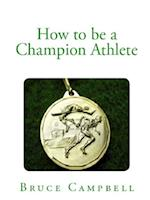 How to Be a Champion Athlete