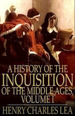 History of the Inquisition of the Middle Ages: Volume I af Henry Charles Lea