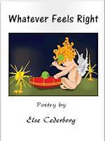 Whatever Feels Right af Else Cederborg
