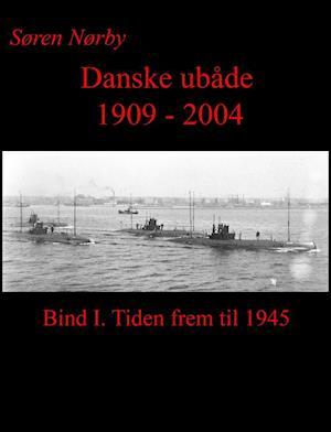 Danske Ubåde 1909 - 2004. Bind I.