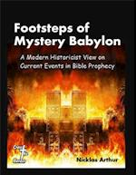 Footsteps of Mystery Babylon: A Modern Historicist View on Current Events in Bible Prophecy af Nicklas Arthur
