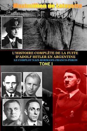 Bog, paperback Tome 1. L'HISTOIRE COMPLETE DE LA FUITE D'ADOLF HITLER EN ARGENTINE af Maximillien De Lafayette