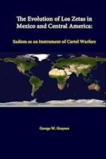 The Evolution Of Los Zetas In Mexico And Central America: Sadism As An Instrument Of Cartel Warfare af Strategic Studies Institute, George W. Grayson, U.s. Army War College