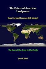 The Future Of American Landpower: Does Forward Presence Still Matter? The Case Of The Army In The Pacific af Strategic Studies Institute, John R. Deni, U.s. Army War College