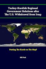 Turkey-Kurdish Regional Government Relations After The U.S. Withdrawal From Iraq: Putting The Kurds On The Map?