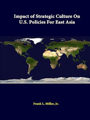 Impact Of Strategic Culture On U.S. Policies For East Asia