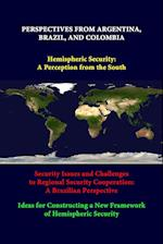 Perspectives From Argentina, Brazil, And Colombia -Hemispheric Security: A Perception From The South -Security Issues And Challenges To Regional Secur