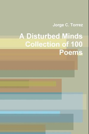 A Disturbed Mind's Collection of 100 Poems