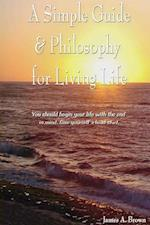 A Simple Guide & Philosophy for Living Life