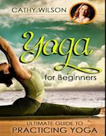 Yoga for Beginners: Ultimate Guide to Practicing Yoga
