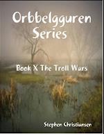 Orbbelgguren Series Book X: The Troll Wars