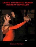 Learn Authentic Tango - Mystery Revealed af Elena Pankey