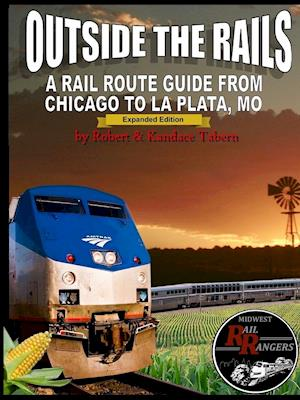 Outside the Rails: A Rail Route Guide from Chicago to La Plata, MO (THIRD EDITION)