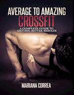 Average to Amazing Crossfit: Complete Guide to Getting Better Results