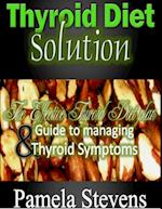 Thyroid Diet Solution :The Effective Thyroid Diet Plan and Guide to Managing Thyroid Symptoms