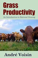 Grass Productivity: An Introduction to Rational Grazing af Andre Voisin, Dr. Robert C. Worstell