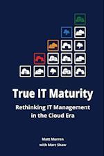True IT Maturity: Rethinking IT Management in the Cloud Era af Marc Shaw, Matt Murren