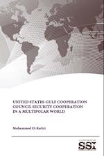 United States-Gulf Cooperation Council Security Cooperation in a Multipolar World af Mohammed El-Katiri, U. S. Army War College, Strategic Studies Institute