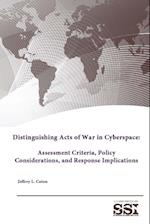 Distinguishing Acts of War in Cyberspace: Assessment Criteria, Policy Considerations, and Response Implications af Strategic Studies Institute, Jeffrey L. Caton, U.s. Army War College