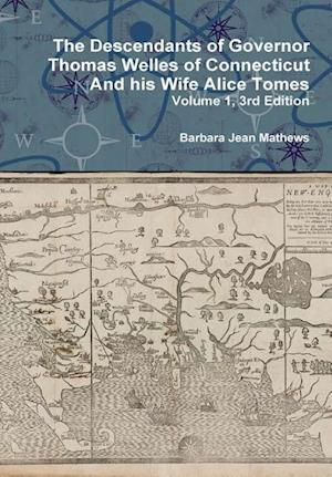 Bog, hardback The Descendants of Governor Thomas Welles of Connecticut and his Wife Alice Tomes, Volume 1, 3rd Edition af Barbara Jean Mathews