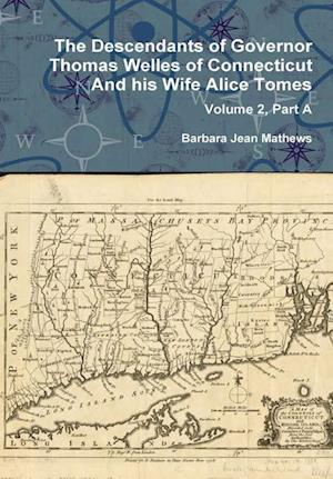 Bog, hardback The Descendants of Governor Thomas Welles of Connecticut and His Wife Alice Tomes, Volume 2, Part A af Barbara Jean Mathews