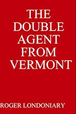 THE DOUBLE AGENT FROM VERMONT
