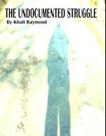 Undocumented Struggle af Khali Raymond