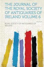 The Journal of the Royal Society of Antiquaries of Ireland Volume 6 af Royal Society Of Antiquaries Of Ireland