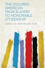 The Colored American, from Slavery to Honorable Citizenship af John William Gibson