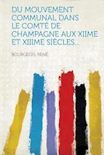 Du Mouvement Communal Dans Le Comte de Champagne Aux Xiime Et Xiiime Siecles... af Rene Bourgeois