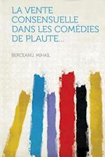 La Vente Consensuelle Dans Les Comedies de Plaute... af Mihail Berceanu