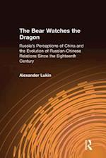 Bear Watches the Dragon: Russia's Perceptions of China and the Evolution of Russian-Chinese Relations Since the Eighteenth Century