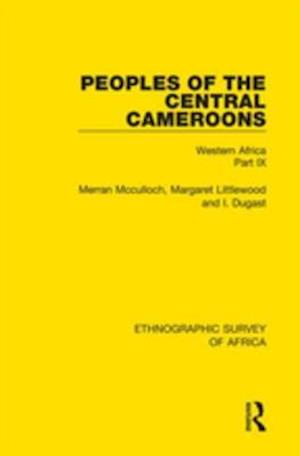 Peoples of the Central Cameroons (Tikar. Bamum and Bamileke. Banen, Bafia and Balom) af Merran Mcculloch, I. Dugast, Margaret Littlewood