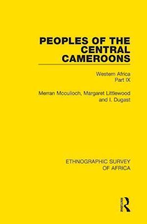 Peoples of the Central Cameroons (Tikar. Bamum and Bamileke. Banen, Bafia and Balom) af Merran Mcculloch, I. Dugast, Margaret Littlewood