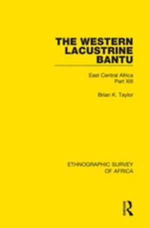Western Lacustrine Bantu (Nyoro, Toro, Nyankore, Kiga, Haya and Zinza with Sections on the Amba and Konjo) af Brian K. Taylor