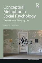 Conceptual Metaphor in Social Psychology (Essays in Social Psychology)