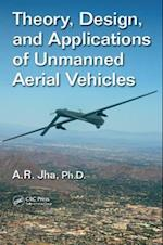 Theory, Design, and Applications of Unmanned Aerial Vehicles af Ph.D. A. R. Jha