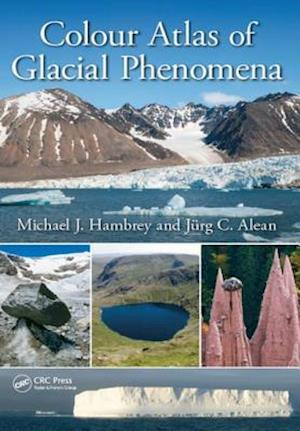 Colour Atlas of Glacial Phenomena af Michael J. Hambrey, Jurg C. Alean