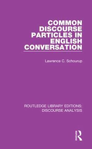 Common Discourse Particles in English Conversation af Lawrence C. Schourup