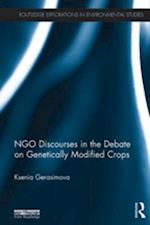 NGO Discourses in the Debate on Genetically Modified Crops (Routledge Explorations in Environmental Studies)