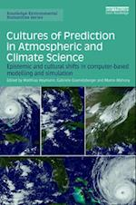 Cultures of Prediction in Atmospheric and Climate Science (Routledge Environmental Humanities)